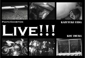 KAZUYUKI UEDA / KOU IMURA PHOTO EXHIBITION LIVE!!!